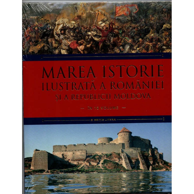 Carte Marea istorie ilustrata a Romaniei si a Republicii Moldova vol.3, Litera